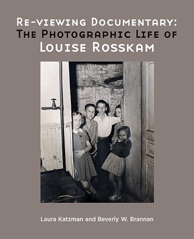 Re-Viewing Documentary Louise Rosskam Laura Katzman Beverly W Brannan